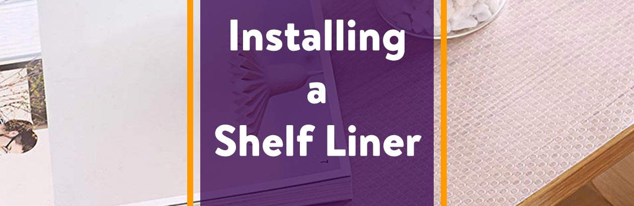 6 Steps for Installing Shelf Liners