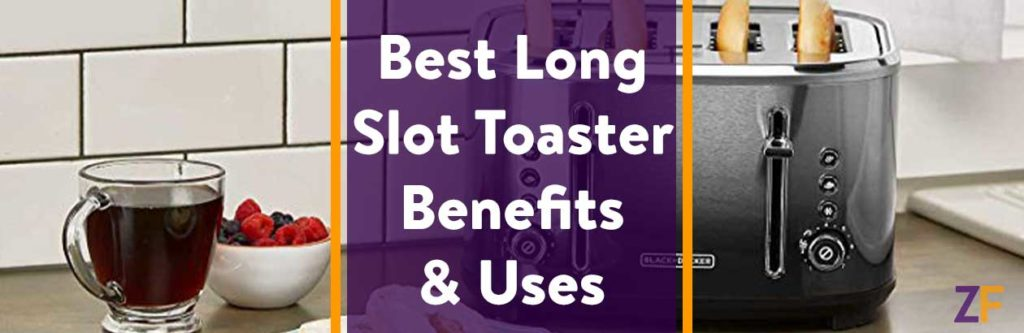 uses and benefits of long slot toaster