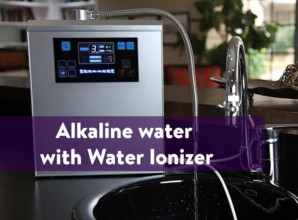 Alkaline water with Water Ionizer