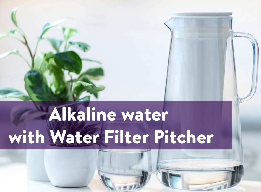 Alkaline water with Water filter pitcher